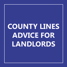 COUNTY LINES ADVICE FOR LANDLORDS
