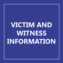 VICTIM AND WITNESS INFORMATION
